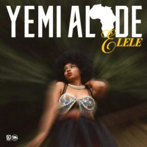 Yemi Alade - Elele (Prod by Egar Boi)